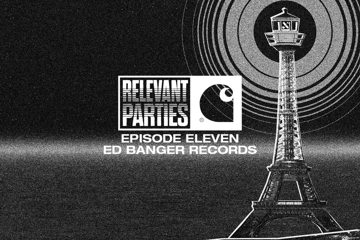 Relevant Parties Episode Eleven - Ed Banger Records