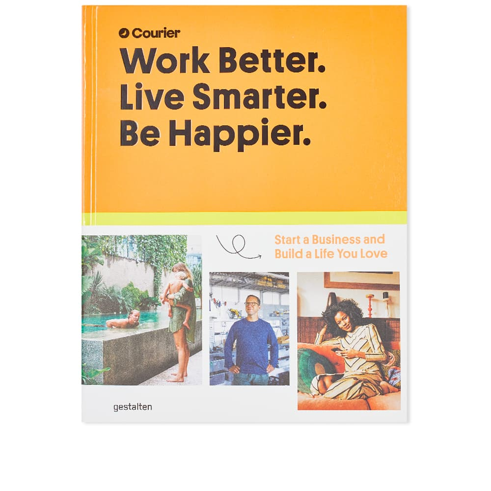Work Better, Live Smarter - Start a Business and Build a Life You Love  - Gestalten