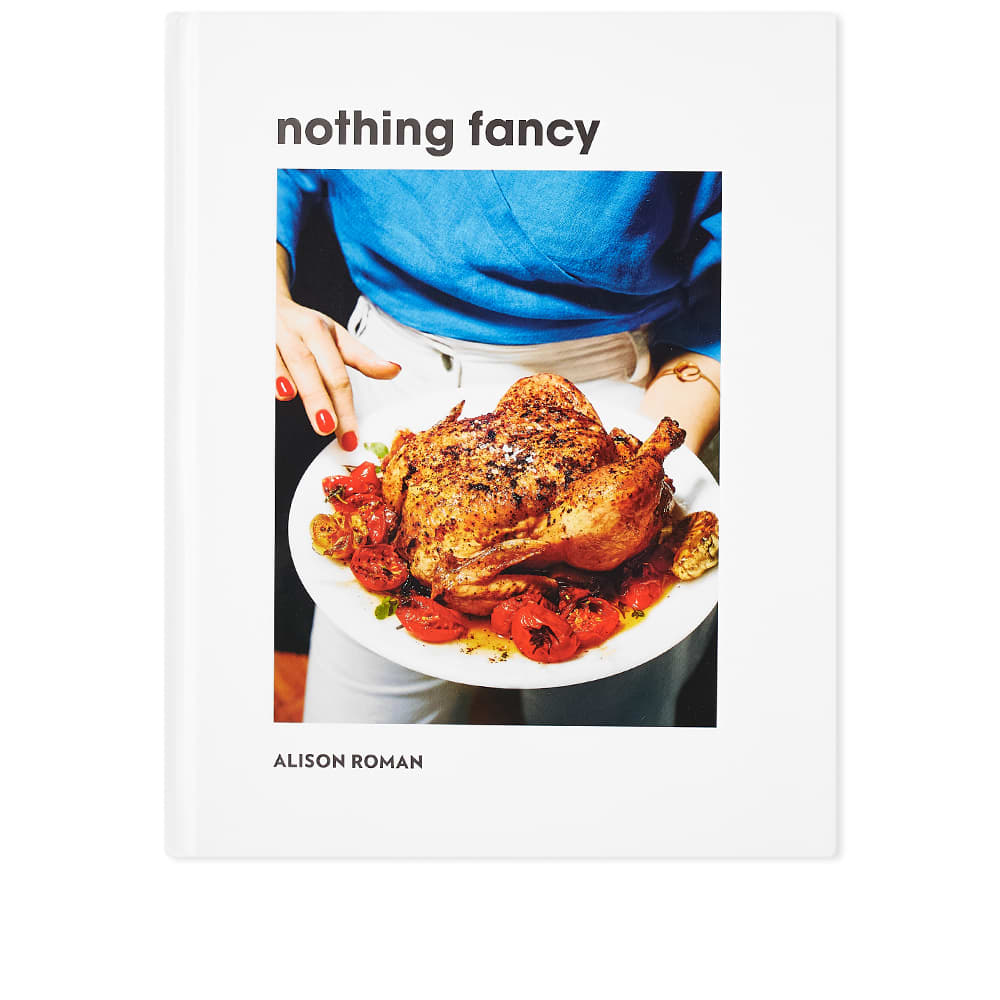 Nothing Fancy: Unfussy Food For Having People Over - Alison Roman