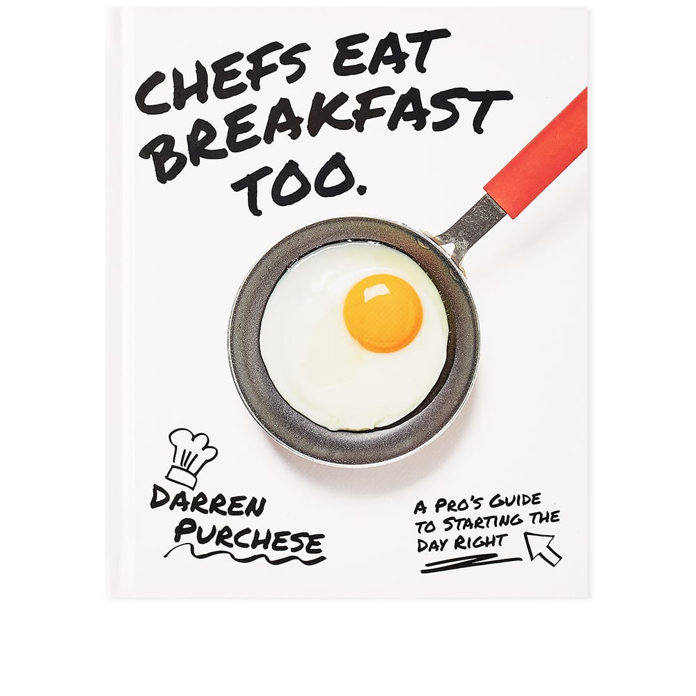 Chefs Eat Breakfast Too: A Pros Guide To Starting The Day Right - Darren Purchese